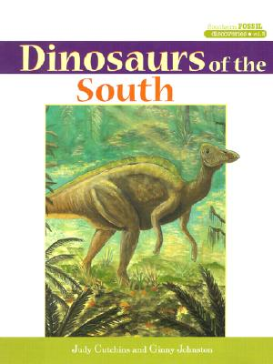 Dinosaurs of the South By Cutchins, Judy/ Johnston, Ginny